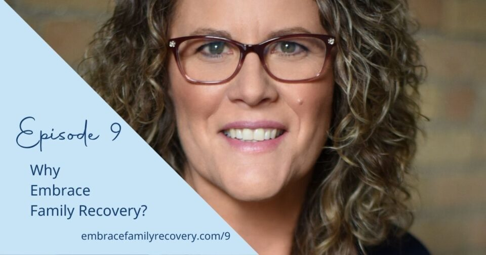Ep 9 - Why Embrace Family Recovery?